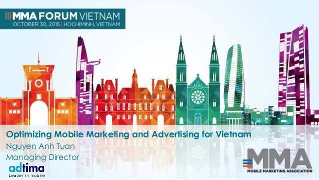 Optimizing Mobile Marketing and Advertising for Vietnam Nguyen Anh Tuan Managing Director