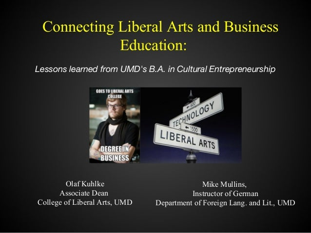 Connecting Liberal Arts and Business Education: Lessons learned from UMD's B.A. in Cultural Entrepreneurship Olaf Kuhlke A...