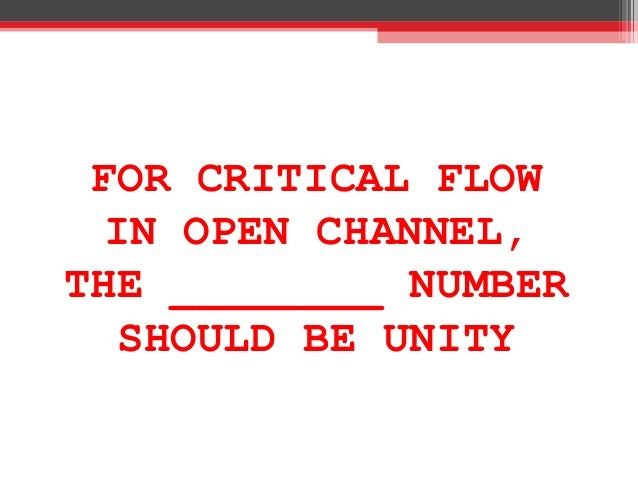 FOR CRITICAL FLOW IN OPEN CHANNEL, THE ________ NUMBER SHOULD BE UNITY