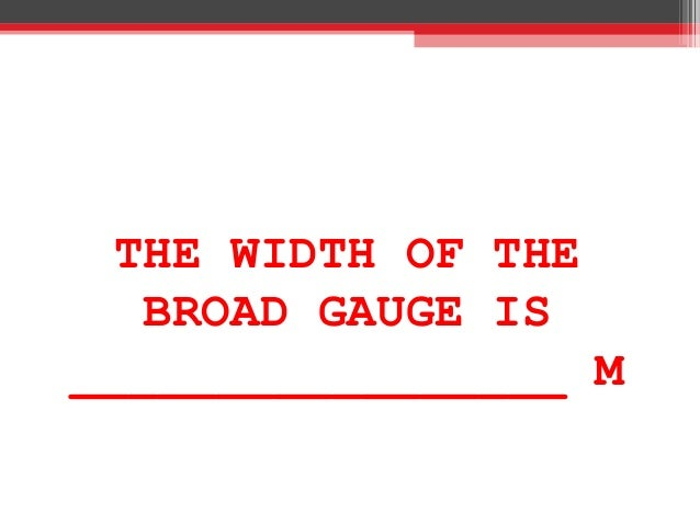 THE WIDTH OF THE BROAD GAUGE IS _________________ M