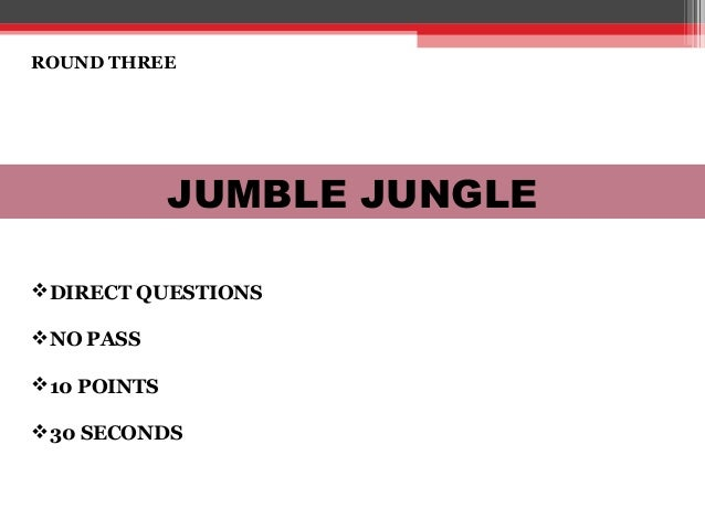 ROUND THREE JUMBLE JUNGLE DIRECT QUESTIONS NO PASS 10 POINTS 30 SECONDS