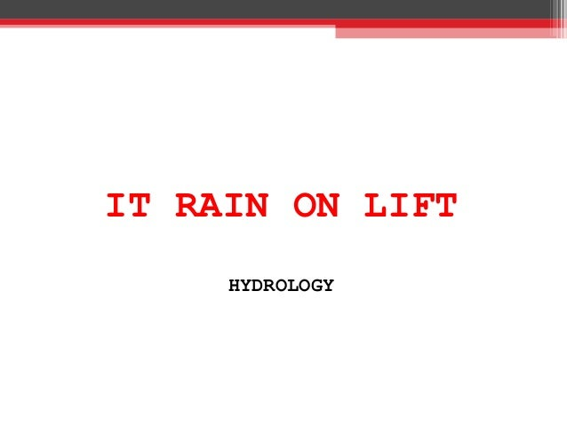 IT RAIN ON LIFT HYDROLOGY