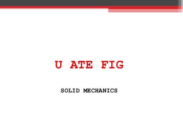 U ATE FIG SOLID MECHANICS