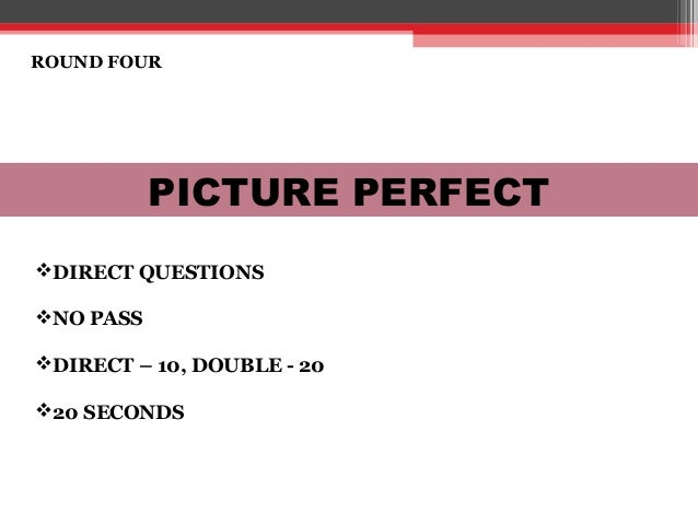 ROUND FOUR PICTURE PERFECT DIRECT QUESTIONS NO PASS DIRECT – 10, DOUBLE - 20 20 SECONDS