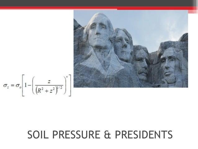 SOIL PRESSURE & PRESIDENTS