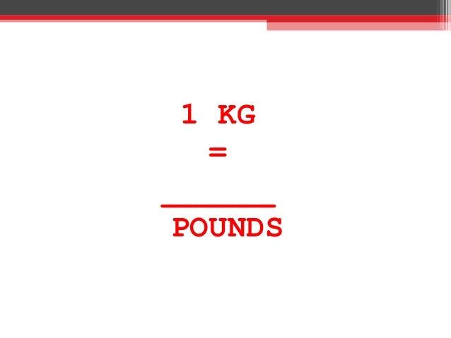 1 KG = ______ POUNDS
