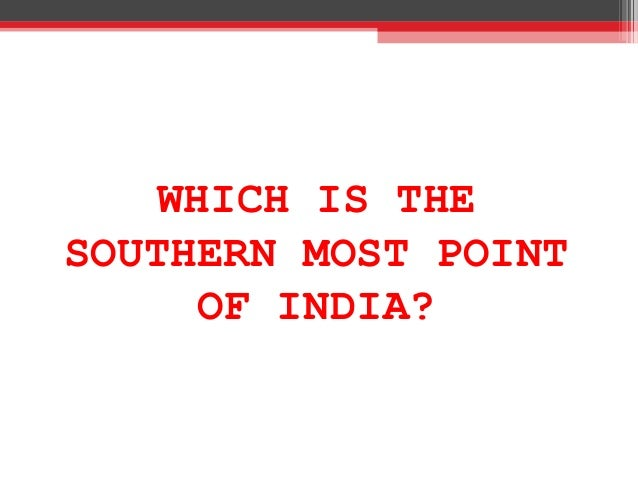 WHICH IS THE SOUTHERN MOST POINT OF INDIA?