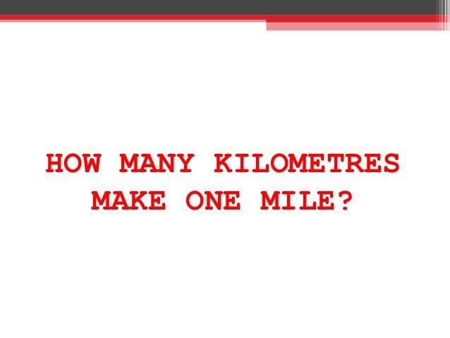 HOW MANY KILOMETRES MAKE ONE MILE?