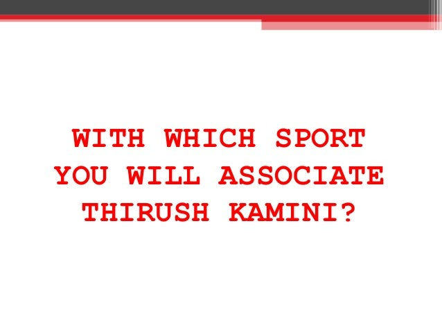 WITH WHICH SPORT YOU WILL ASSOCIATE THIRUSH KAMINI?