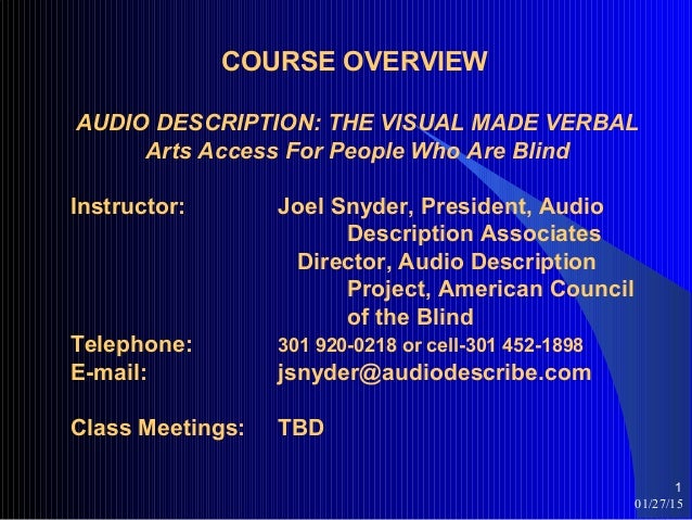 01/27/15 1 COURSE OVERVIEW AUDIO DESCRIPTION: THE VISUAL MADE VERBAL Arts Access For People Who Are Blind Instructor: Joel...