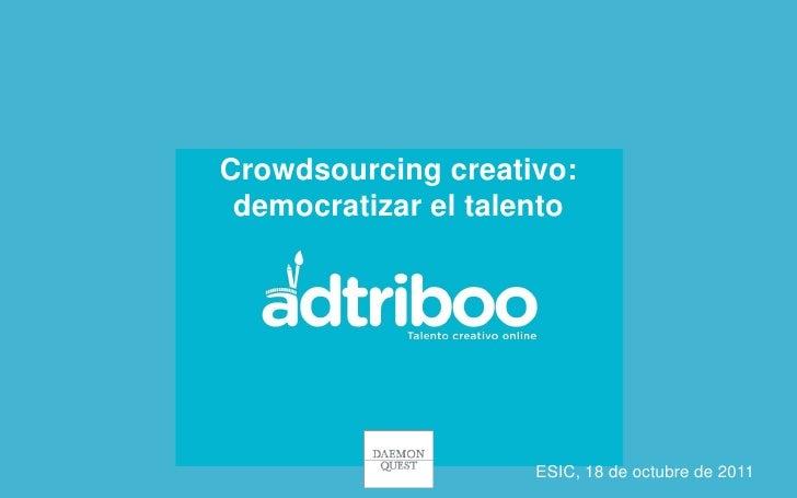 Crowdsourcing creativo: democratizar el talento                     ESIC, 18 de octubre de 2011