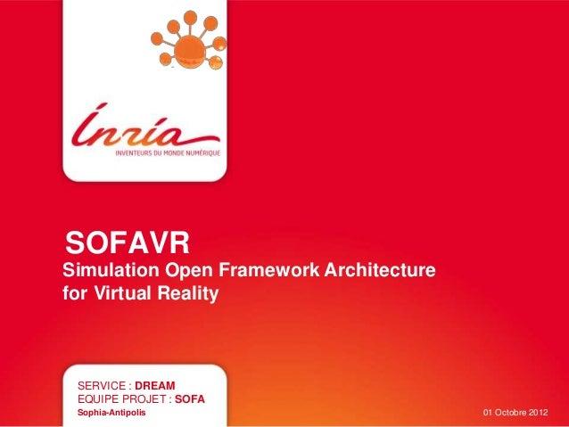 SOFAVR  Simulation Open Framework Architecture  for Virtual Reality  SERVICE : DREAM  EQUIPE PROJET : SOFA  Sophia-Antipol...