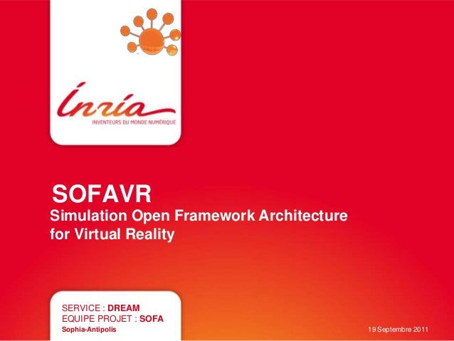 SOFAVRSimulation Open Framework Architecturefor Virtual Reality SERVICE : DREAM EQUIPE PROJET : SOFA Sophia-Antipolis     ...