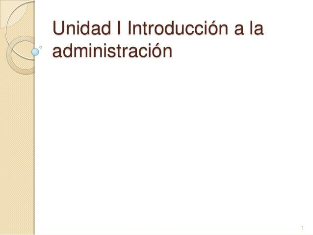 Unidad I Introducción a la administración 1