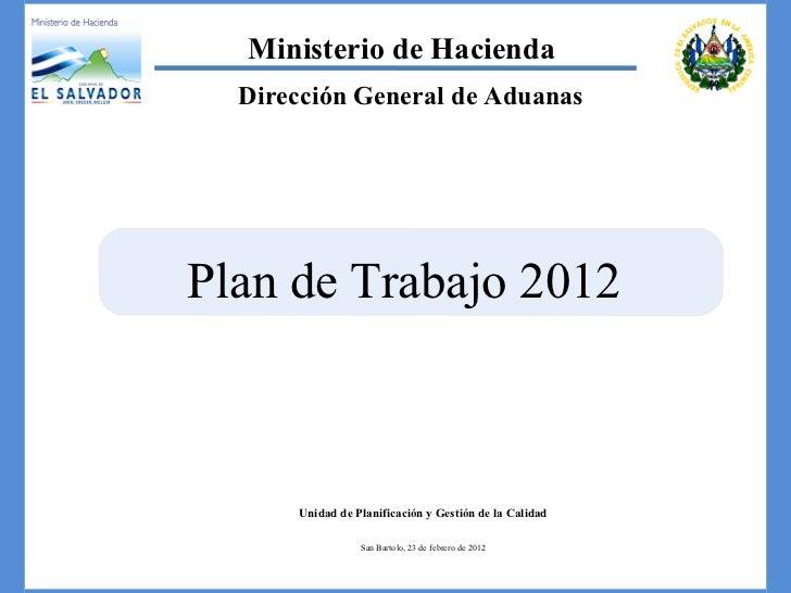 Unidad de Planificación y Gestión de la Calidad San Bartolo,  23 de febrero de 2012 Ministerio de Hacienda Plan de Trabajo...