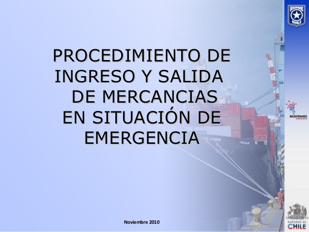 Noviembre 2010 PROCEDIMIENTO DEPROCEDIMIENTO DE INGRESO Y SALIDAINGRESO Y SALIDA DE MERCANCIASDE MERCANCIAS EN SITUACIÓN D...
