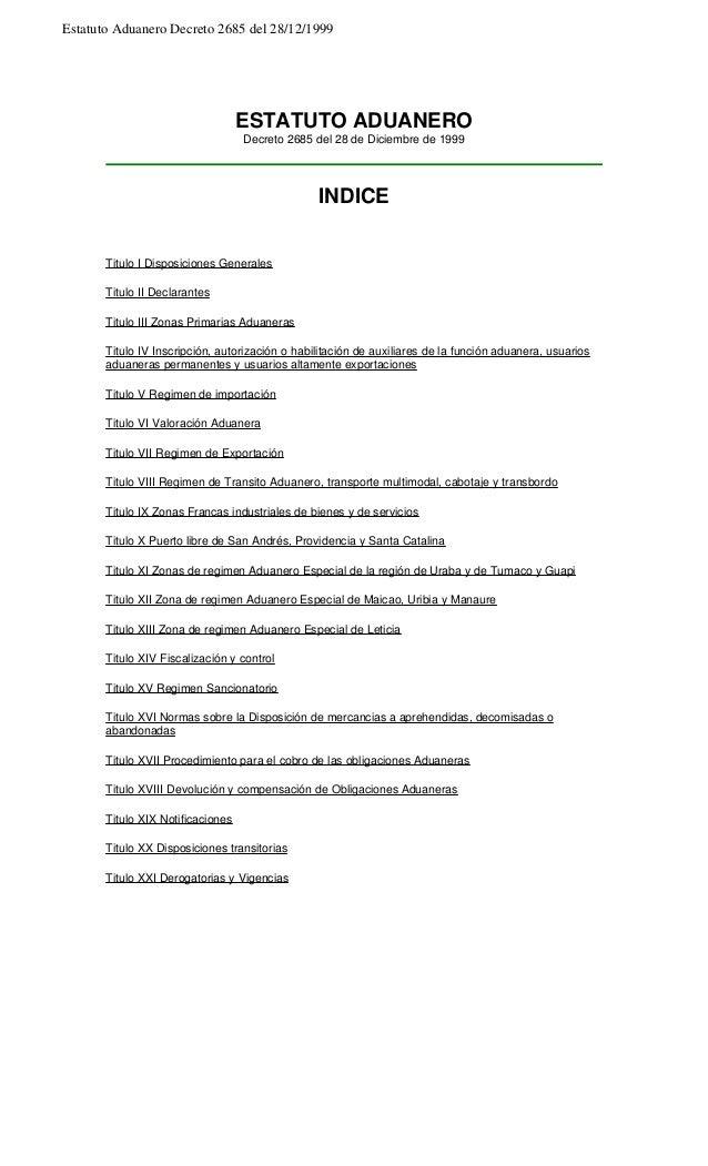 Estatuto Aduanero Decreto 2685 del 28/12/1999 ESTATUTO ADUANERO Decreto 2685 del 28 de Diciembre de 1999 INDICE Titulo I D...