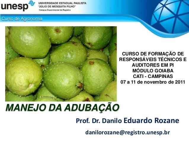 Prof. Dr. Danilo Eduardo Rozane danilorozane@registro.unesp.br MANEJO DA ADUBAÇÃO CURSO DE FORMAÇÃO DE RESPONSÁVEIS TÉCNIC...