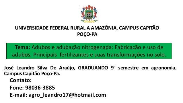 UNIVERSIDADE FEDERAL RURAL A AMAZÔNIA, CAMPUS CAPITÃO POÇO-PA José Leandro Silva De Araújo, GRADUANDO 9° semestre em agron...