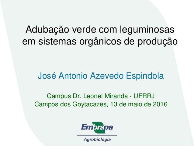 Adubação verde com leguminosas em sistemas orgânicos de produção José Antonio Azevedo Espindola Campus Dr. Leonel Miranda ...