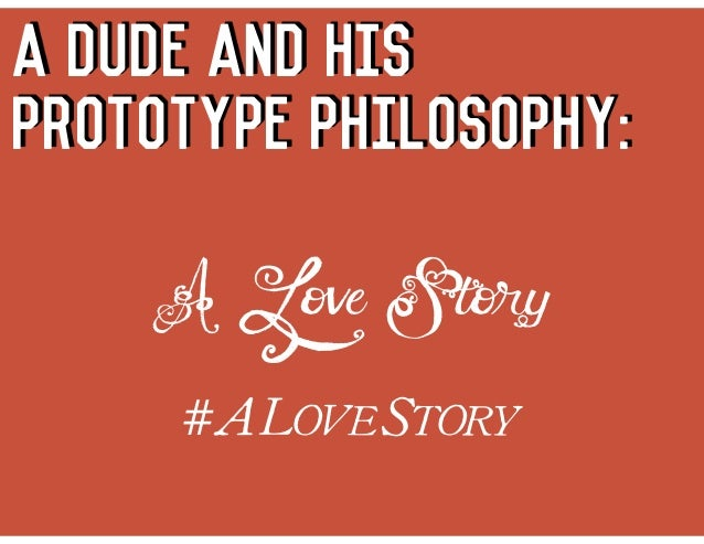 A Dude And His prototype philosophy: A Love Story #ALOVESTORY