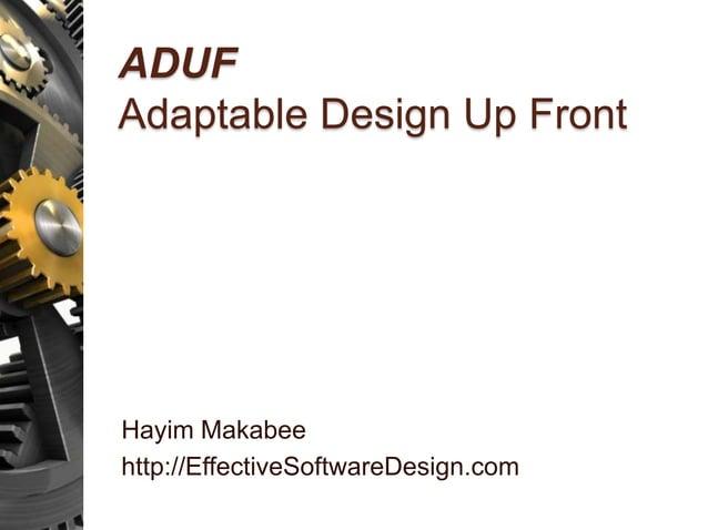 ADUF Adaptable Design Up Front Hayim Makabee http://EffectiveSoftwareDesign.com