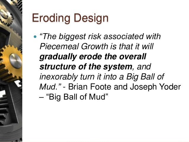 """Eroding Design  """"The biggest risk associated with Piecemeal Growth is that it will gradually erode the overall structure ..."""