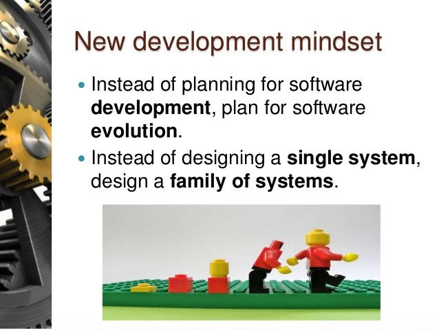 New development mindset  Instead of planning for software development, plan for software evolution.  Instead of designin...