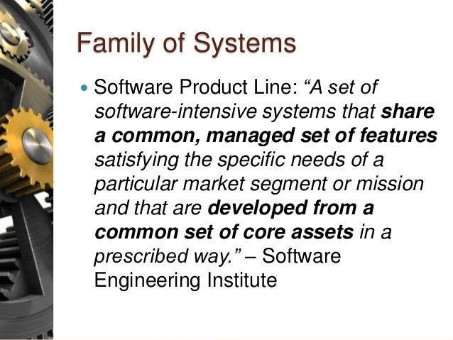 """Family of Systems  Software Product Line: """"A set of software-intensive systems that share a common, managed set of featur..."""