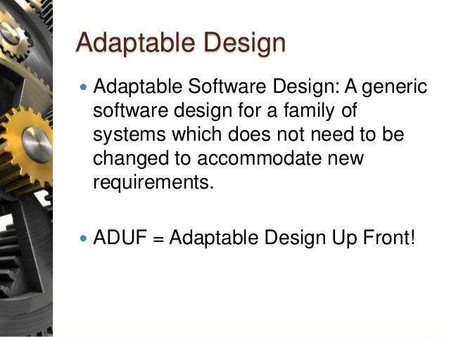 Adaptable Design  Adaptable Software Design: A generic software design for a family of systems which does not need to be ...