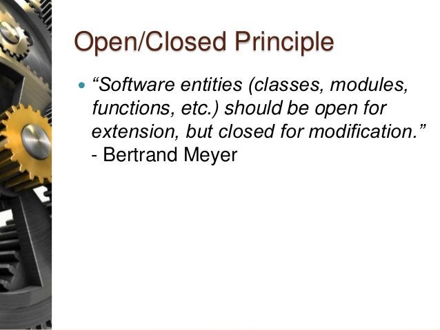 """Open/Closed Principle  """"Software entities (classes, modules, functions, etc.) should be open for extension, but closed fo..."""