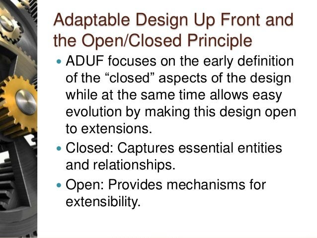 """Adaptable Design Up Front and the Open/Closed Principle  ADUF focuses on the early definition of the """"closed"""" aspects of ..."""