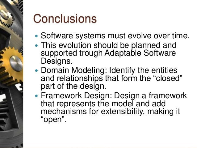 Conclusions  Software systems must evolve over time.  This evolution should be planned and supported trough Adaptable So...
