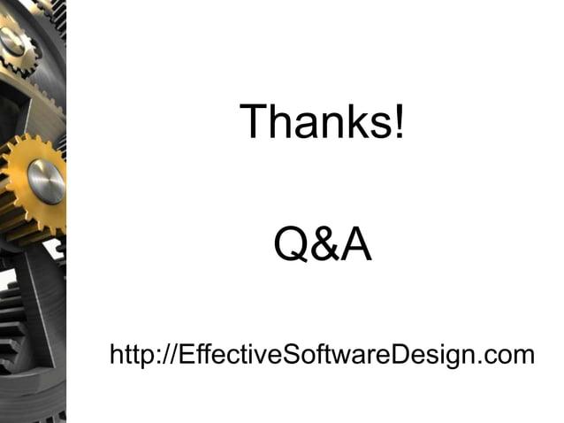 Thanks! Q&A http://EffectiveSoftwareDesign.com