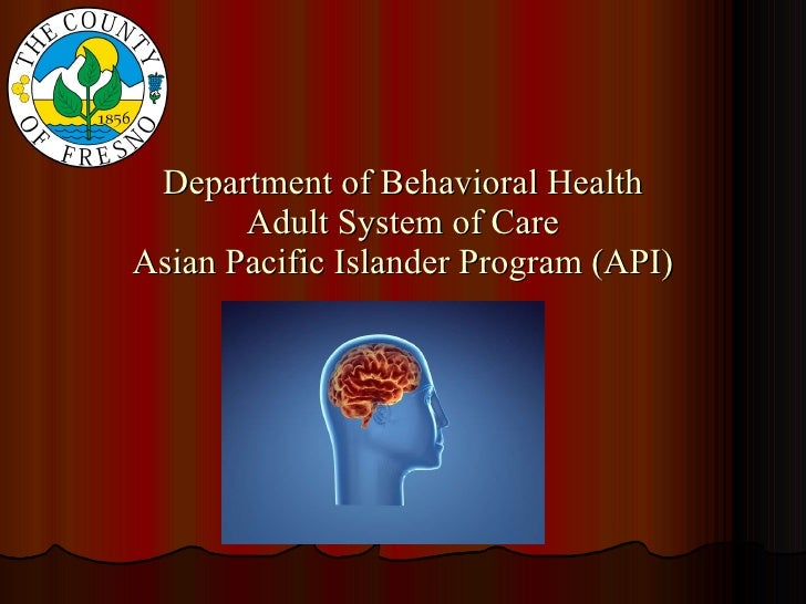 Department of Behavioral Health Adult System of Care Asian Pacific Islander Program (API)