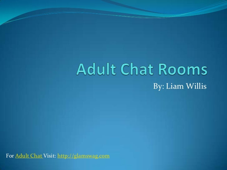 Adult Chat Rooms<br />By: Liam Willis<br />For Adult Chat Visit: http://glamswag.com<br />