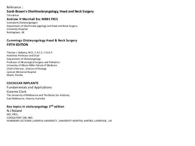 Referance : Scott-Brown's Otorhinolaryngology, Head and Neck Surgery 7th edition Andrew H Marshall Bsc MBBS FRCS Consultan...
