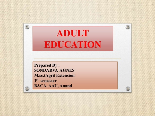 adult education adult education prepared by sondarva agnes m sc