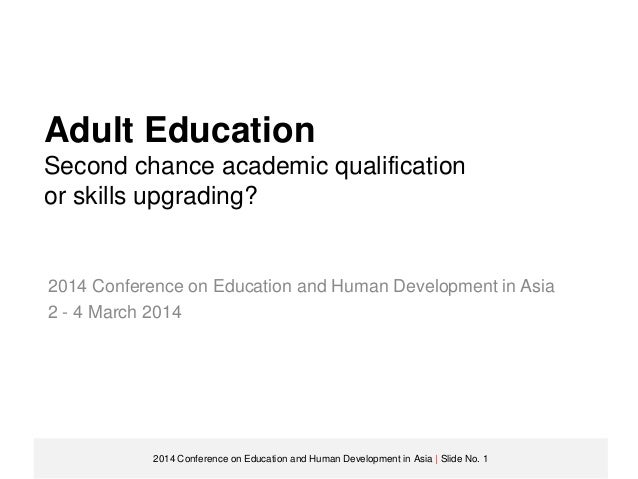 Adult Education Second chance academic qualification or skills upgrading?  2014 Conference on Education and Human Developm...