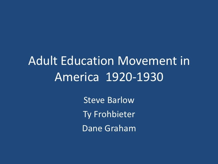 Adult Education Movement in America  1920-1930<br />Steve Barlow<br />Ty Frohbieter<br />Dane Graham <br />