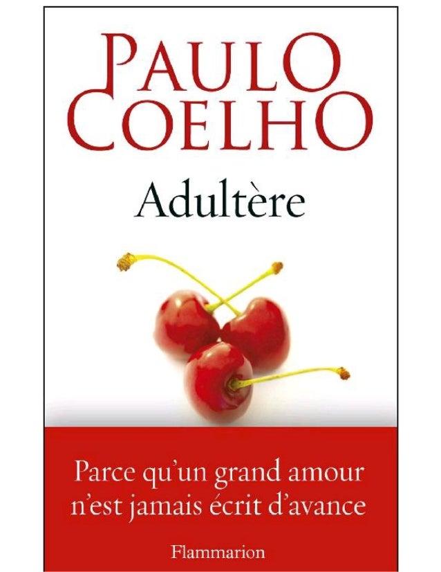 Paulo COELHO Adultère Flammarion Titre original : Adultério Édition publiée en accord avec Sant Jordi Asociados, Barcelone...