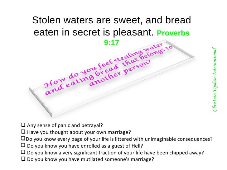 Stolen waters are sweet, and bread eaten in secret is pleasant.  Proverbs 9:17 <ul><li>Any sense of panic and betrayal?  <...