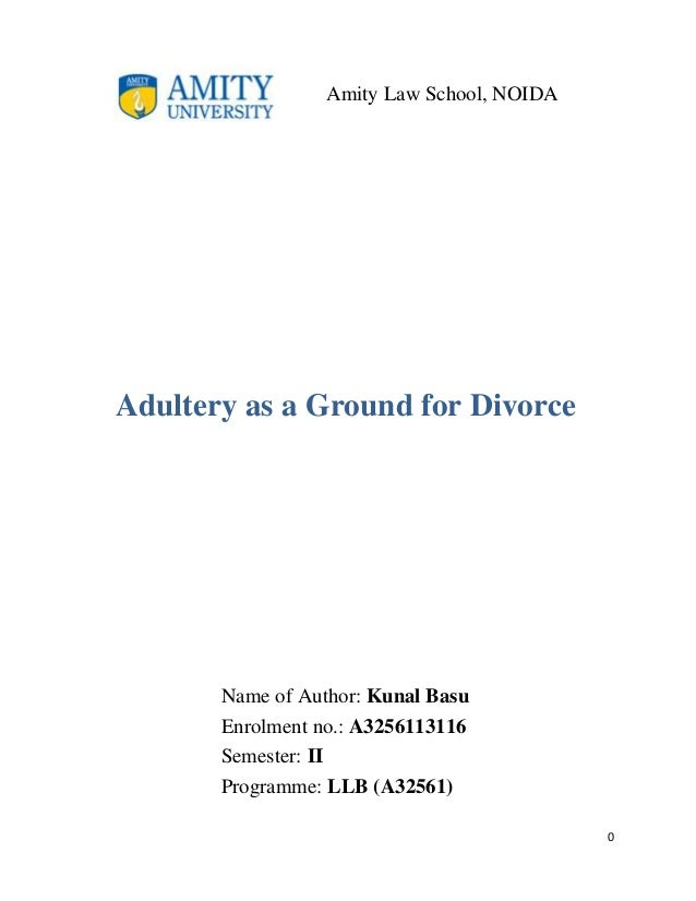 Amity Law School, NOIDA  Adultery as a Ground for Divorce  Name of Author: Kunal Basu Enrolment no.: A3256113116 Semester:...