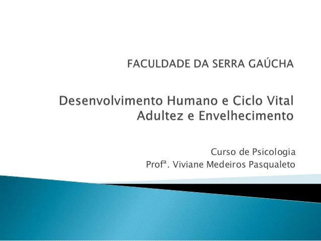 Curso de PsicologiaProfª. Viviane Medeiros Pasqualeto