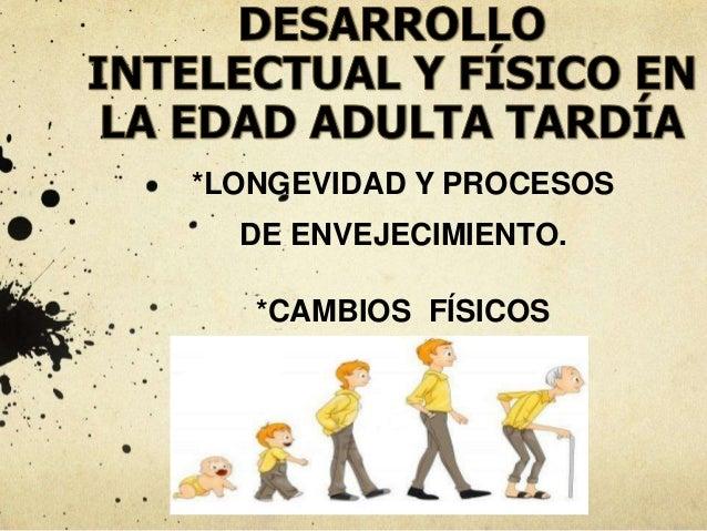 *LONGEVIDAD Y PROCESOS DE ENVEJECIMIENTO. *CAMBIOS FÍSICOS