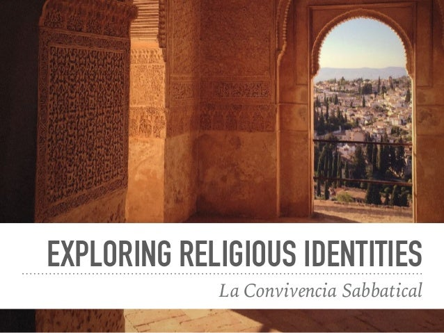 EXPLORING RELIGIOUS IDENTITIES La Convivencia Sabbatical