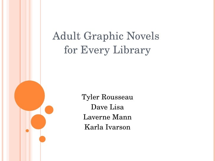 Adult Graphic Novels  for Every Library Tyler Rousseau Dave Lisa Laverne Mann Karla Ivarson