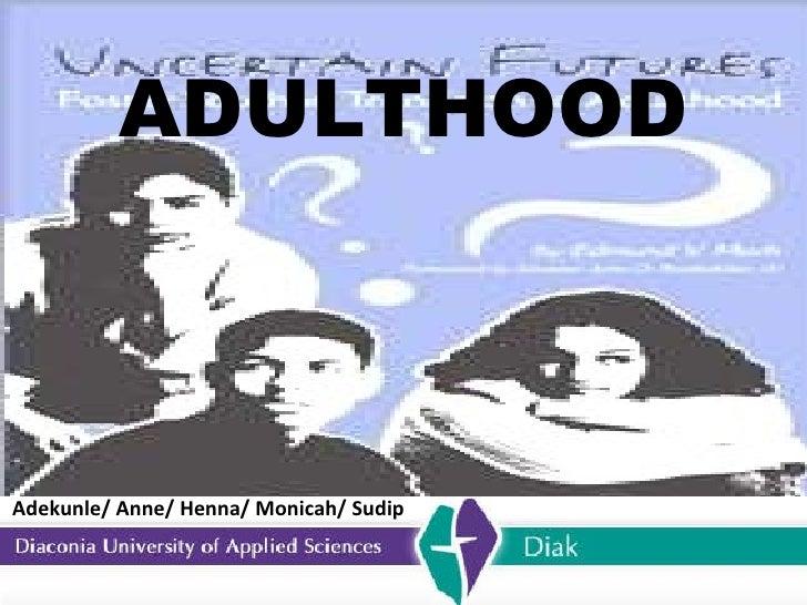 ADULTHOOD Adekunle/ Anne/ Henna/ Monicah/ Sudip