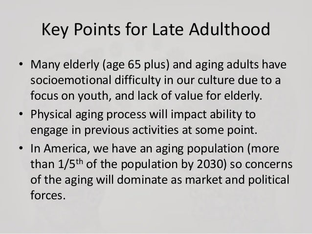 late adulthood and end of life Learn more about the signs, symptoms and effects of late-life depression from the experts at valley behavioral health system.