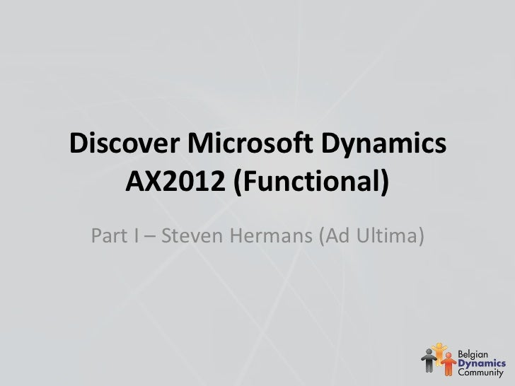 Discover Microsoft Dynamics    AX2012 (Functional) Part I – Steven Hermans (Ad Ultima)